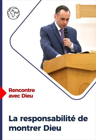 Rencontre avec Dieu - 28/02/21 - France - La responsabilité de montrer Dieu