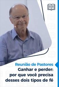 Ganhar e perder: por que você precisa desses dois tipos de fé - Reunião de Pastores - 04/03/21