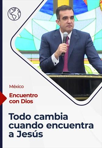 Encuentro con Dios - 28/02/21- México - Todo cambia cuando encuentra a Jesús