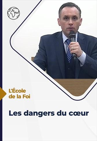 L'école de la Foi - 03/03/21 - France - Les dangers du cœur