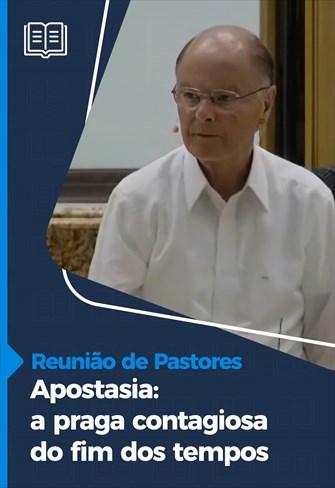 Apostasia: a praga contagiosa do fim dos tempos - Reunião de Pastores - 11/03/21