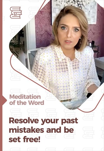 Resolve your past mistakes and be set free! - Meditation of the Word