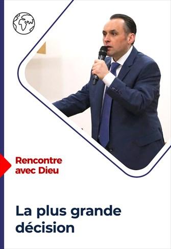 Rencontre avec Dieu - 14/03/21 - France - La plus grande décision