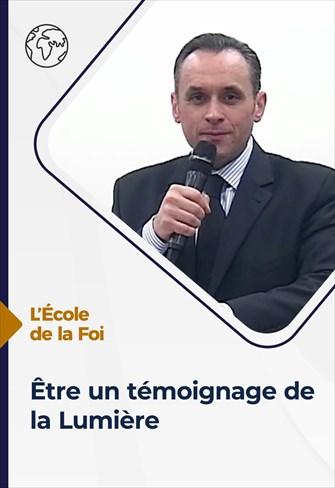 L'école de la Foi - 17/03/21 - France - Être un témoignage de la Lumière