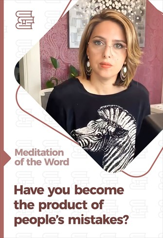 Have you become the product of people's mistakes?  - Meditation of the Word