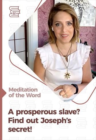 A prosperous slave? Find out Joseph's secret! - Meditation of the Word