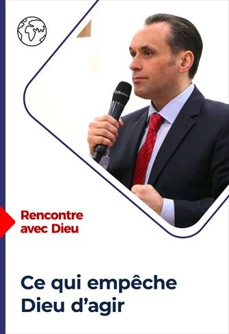 Rencontre avec Dieu - 21/03/21 - France - Ce qui empêche Dieu d'agir
