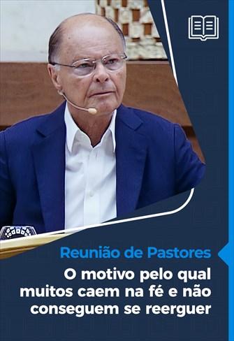 O motivo pelo qual muitos caem na fé e não conseguem se reerguer - Reunião de Pastores - 25/03/21