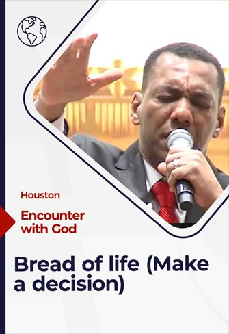 Encounter With God - 03/21/21 - Houston - Bread of life (Make a decision)