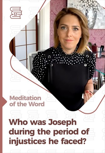 Who was Joseph during the period of injustices he faced? - Meditation of the Word