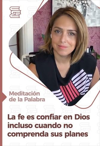 Meditación de la Palabra - La fe es confiar en Dios incluso cuando no comprenda sus planes