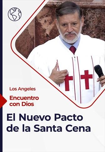Encuentro con Dios - 28/03/21 - Los Angeles - El Nuevo Pacto de la Santa Cena