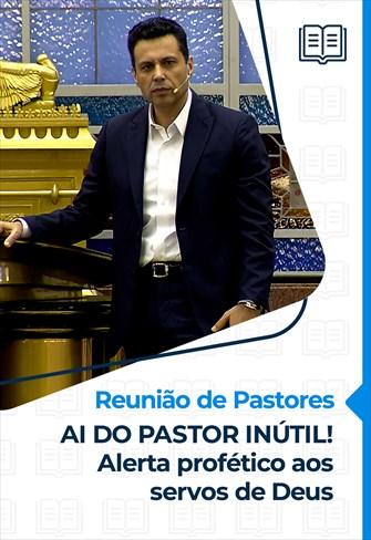 AI DO PASTOR INÚTIL! Alerta profético aos servos de Deus - Reunião de Pastores - 01/04/21