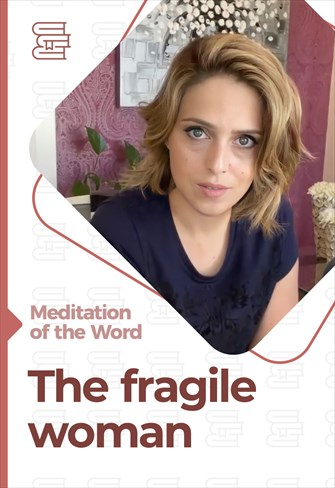 The fragile woman - Meditation of the Word