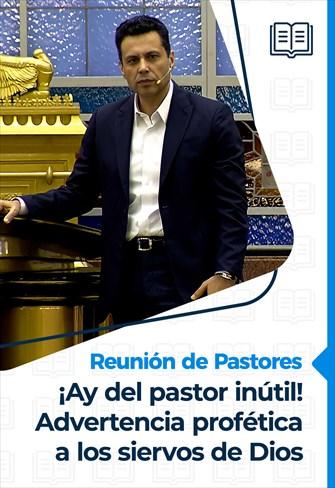 ¡Ay del pastor inútil! - Advertencia profética a los siervos de Dios - Reunión de Pastores - 01/04/21