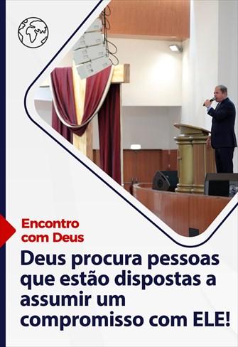 Deus procura pessoas que estão dispostas a assumir um compromisso com ELE! - Encontro com Deus - 04/04/21 - Portugal