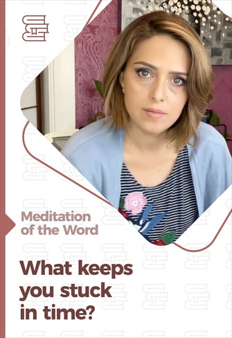 What keeps you stuck in time? - Meditation of the Word