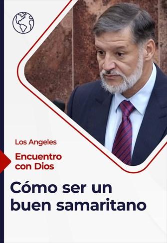 Encuentro con Dios - 11/04/21 - Los Angeles - Cómo ser un buen samaritano