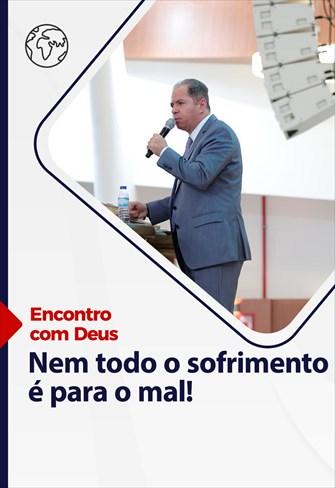 Encontro com Deus - 11/04/21 - Portugal - Nem todo o sofrimento é para o mal!