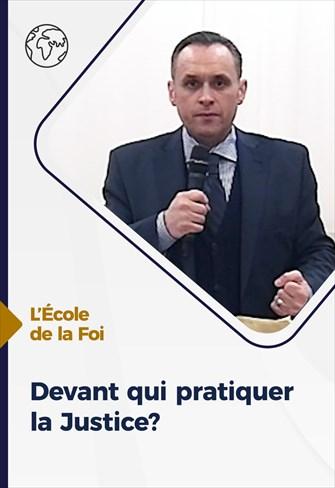 L'école de la Foi - 07/04/21 - France - Devant qui pratiquer la Justice?