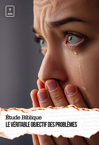 Étude Biblique - 11/04/21 - France - Le véritable objectif des problèmes