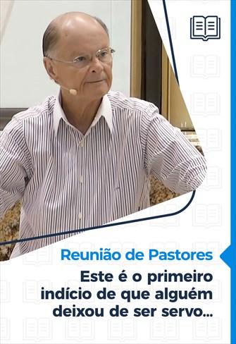 Este é o primeiro indício de que alguém deixou de ser servo… - Reunião de Pastores - 14/04/21