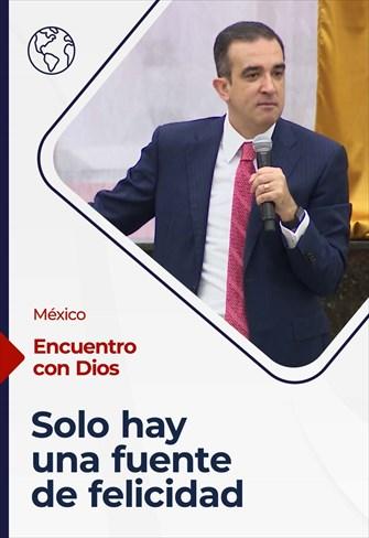 Encuentro con Dios - 11/04/21 - México - Solo hay una fuente de felicidad