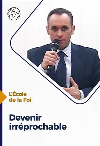 L'école de la Foi - 14/04/21 - France - Devenir irréprochable