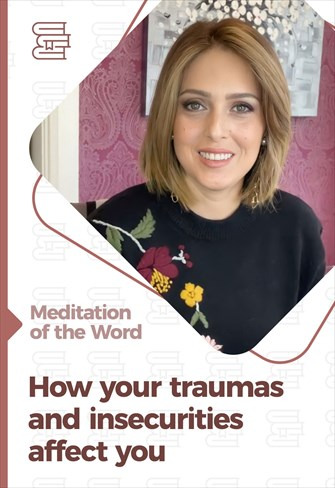 How your traumas and insecurities affect you - Meditation of the Word