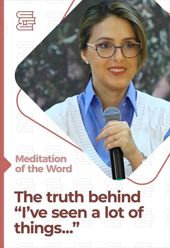 """The truth behind """"I've seen a lot of things..."""" - Meditation of the Word"""