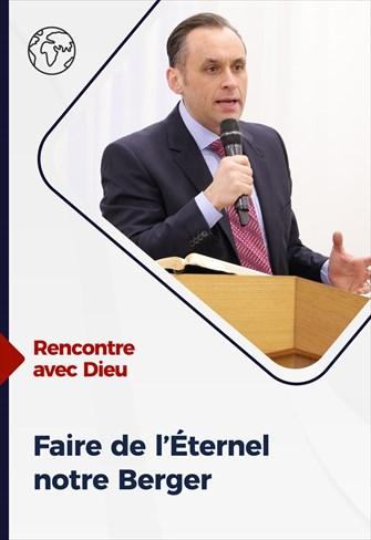 Rencontre avec Dieu - 18/04/21 - France - Faire de l'Éternel notre Berger