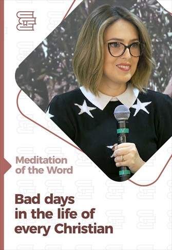 Bad days in the life of every Christian - Meditation of the Word - 23/04/21
