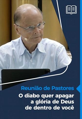 O diabo quer apagar a glória de Deus de dentro de você - Reunião de Pastores - 22/04/21