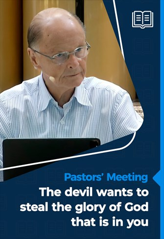 Pastors' Meeting - 22/04/21 - The devil wants to steal the glory of God that is in you