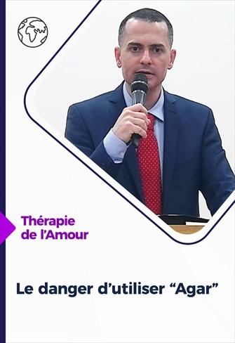 """Thérapie de l'Amour - 22/04/21 - France - Le danger d'utiliser """"Agar"""""""