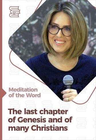 The last chapter of Genesis and of many Christians - Meditation of the Word - 26/04/21