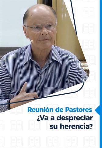 ¿Va a despreciar su herencia? - Reunión de pastores - 29/04/21
