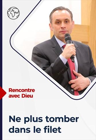 Rencontre avec Dieu - 02/05/21 - France - Ne plus tomber dans le filet