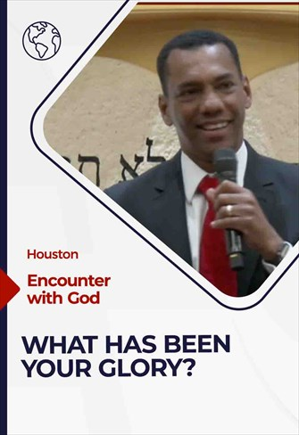 Encounter with God - 05/02/21 - Houston - What has been your glory?