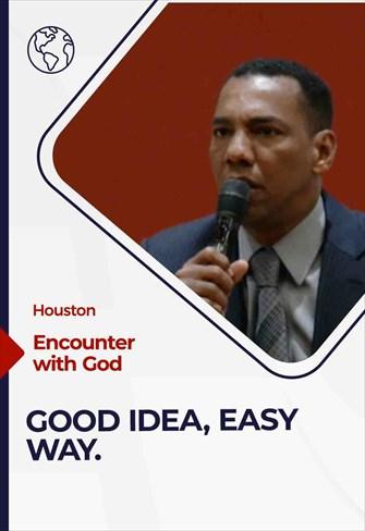 Encounter with God - 04/25/21 - Houston - Good idea, Easy way