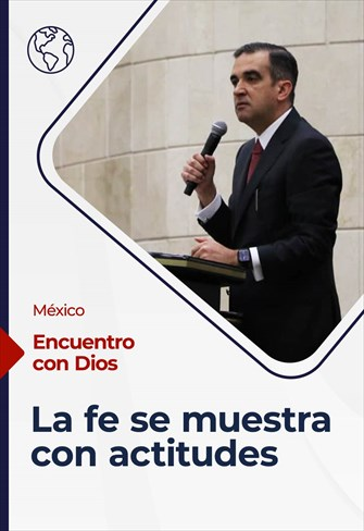 Encuentro con Dios - 02/05/21- México - La fe se muestra con actitudes