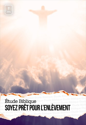 Étude Biblique - 09/05/21 - France - Soyez prêt pour l'enlèvement