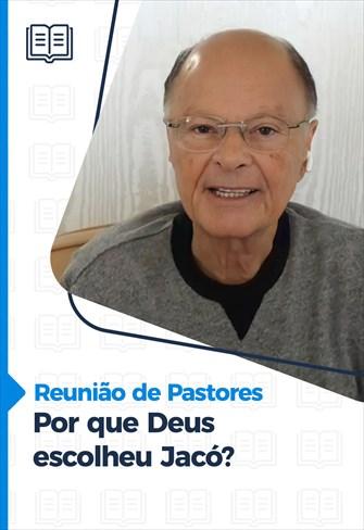 Reunião de pastores - 20/05/21 - Por que Deus escolheu Jacó?