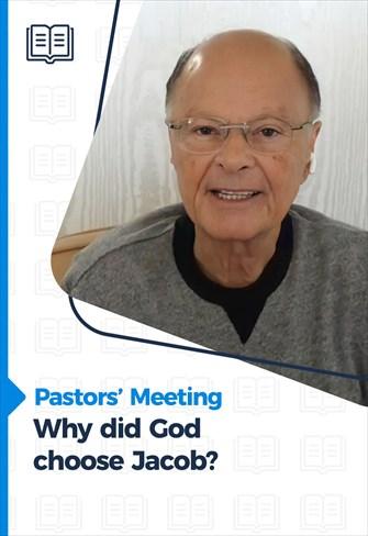 Pastors' Meeting - 20/05/21 - Why did God choose Jacob?