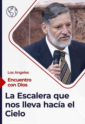 Encuentro con Dios - 09/05/21 - Los Angeles - La Escalera que nos lleva hacía el Cielo