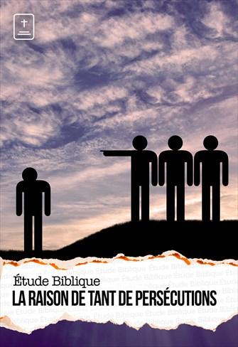 Étude Biblique - 16/05/21 - France - La raison de tant de persécutions