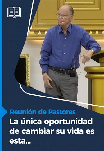 Reunión de Pastores - 27/05/21 - La única oportunidad de cambiar su vida es esta ...