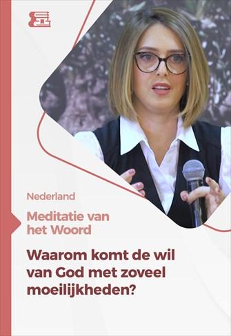 Meditatie van het Woord - Waarom komt de wil van God met zoveel moeilijkheden? - Nederland