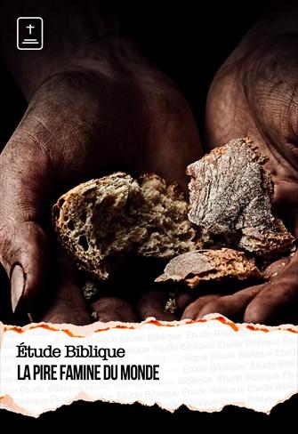 Étude Biblique - 23/05/21 - France - La pire famine du monde