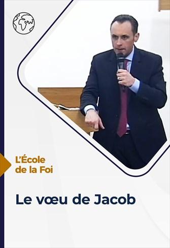 L'école de la Foi - 26/05/21 - France - Le vœu de Jacob